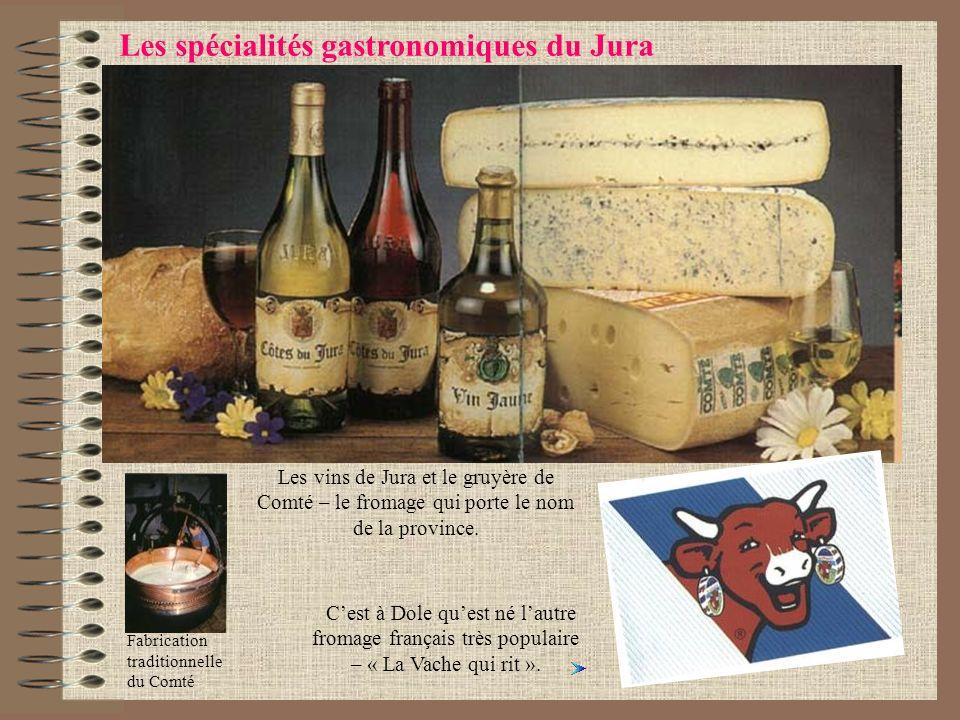 Les spécialités gastronomiques du Jura Fabrication traditionnelle du Comté Les vins de Jura et le gruyère de Comté – le fromage qui porte le nom de la