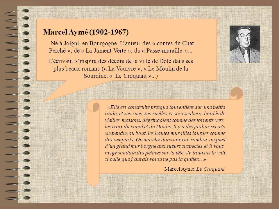 Marcel Aymé (1902-1967) Né à Joigni, en Bourgogne. Lauteur des « contes du Chat Perché », de « La Jument Verte », du « Passe-muraille »... Lécrivain s