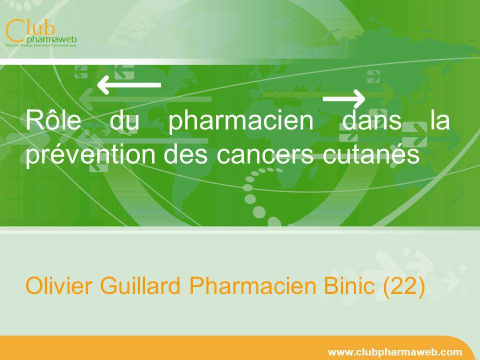 www.clubpharmaweb.com Rôle du pharmacien dans la prévention des cancers cutanés Olivier Guillard Pharmacien Binic (22)