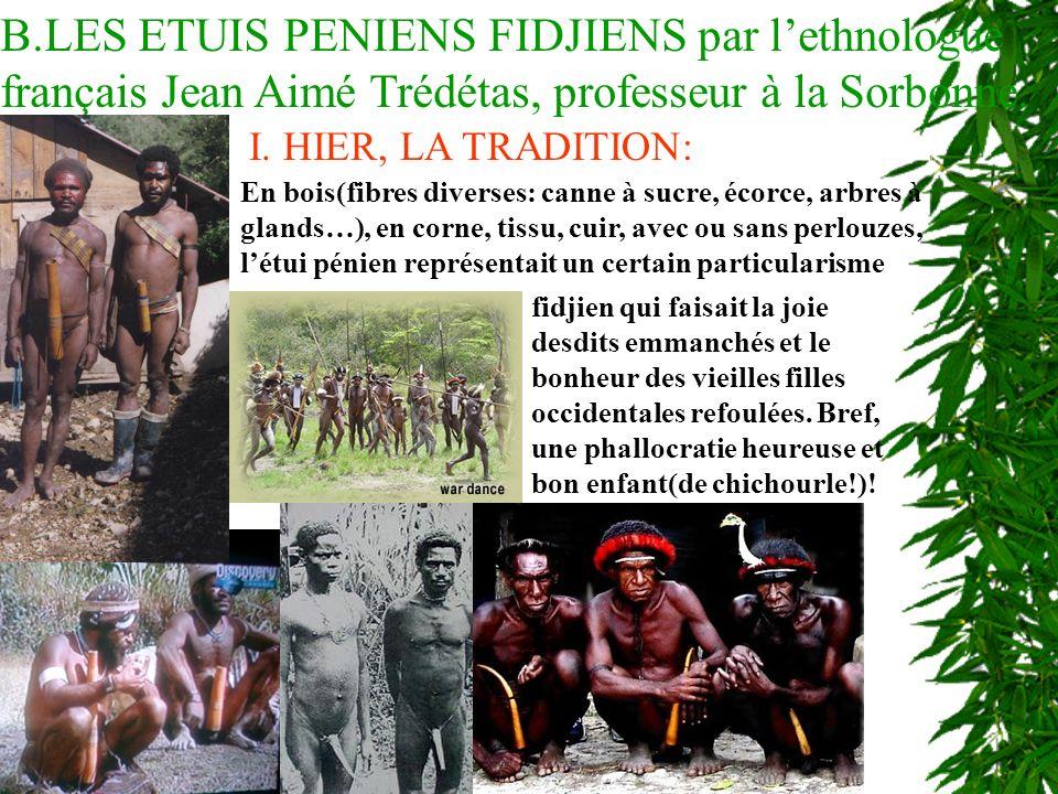 B.LES ETUIS PENIENS FIDJIENS par lethnologue français Jean Aimé Trédétas, professeur à la Sorbonne.