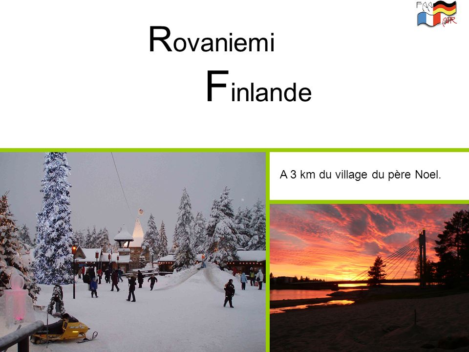 R ovaniemi F inlande A 3 km du village du père Noel.