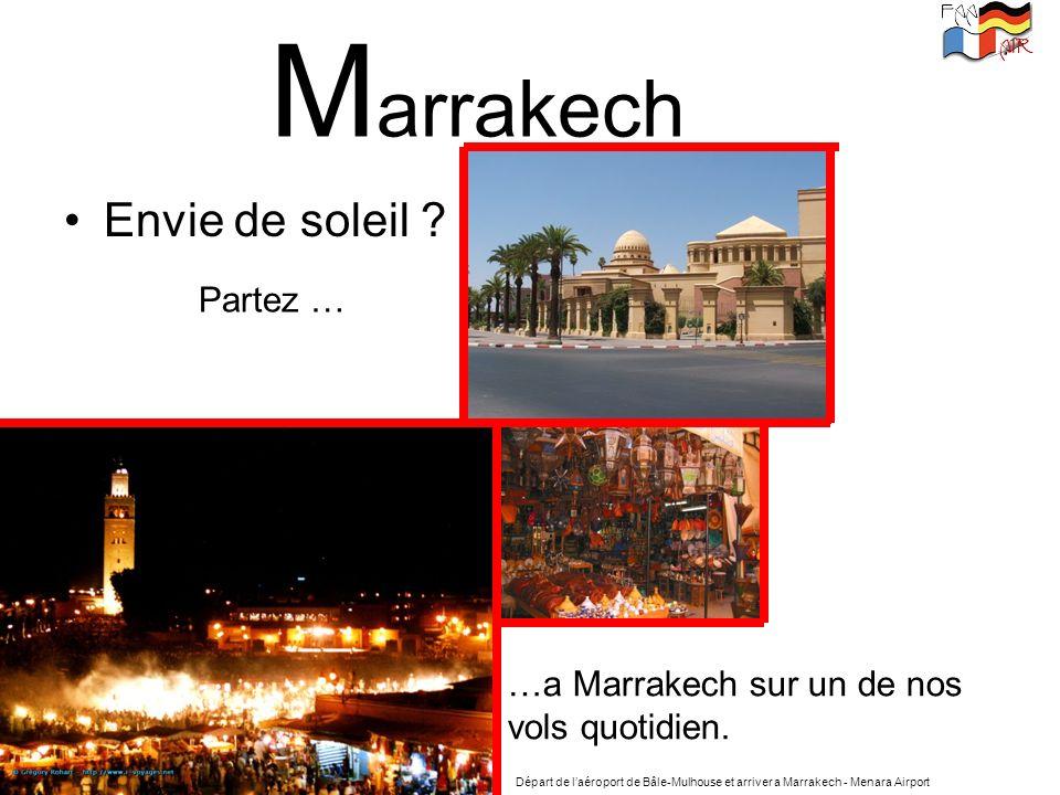 M arrakech Envie de soleil ? Partez … …a Marrakech sur un de nos vols quotidien. Départ de laéroport de Bâle-Mulhouse et arriver a Marrakech - Menara