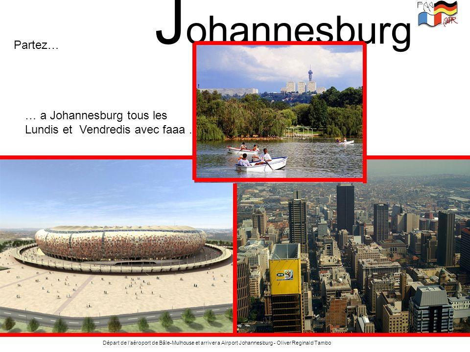 J ohannesburg Départ de laéroport de Bâle-Mulhouse et arriver a Airport Johannesburg - Oliver Reginald Tambo … a Johannesburg tous les Lundis et Vendr