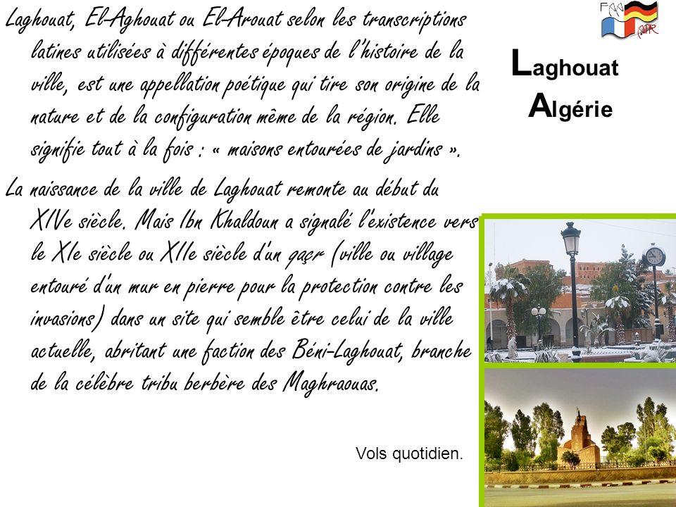 Laghouat, El-Aghouat ou El-Arouat selon les transcriptions latines utilisées à différentes époques de lhistoire de la ville, est une appellation poéti
