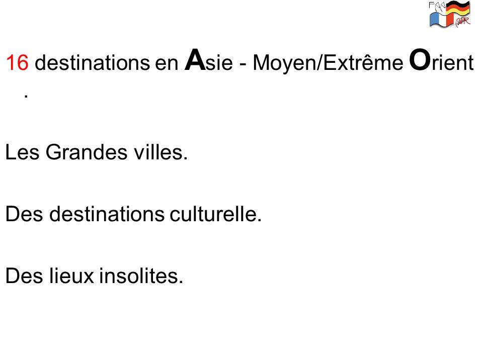 16 destinations en A sie - Moyen/Extrême O rient. Les Grandes villes. Des destinations culturelle. Des lieux insolites.