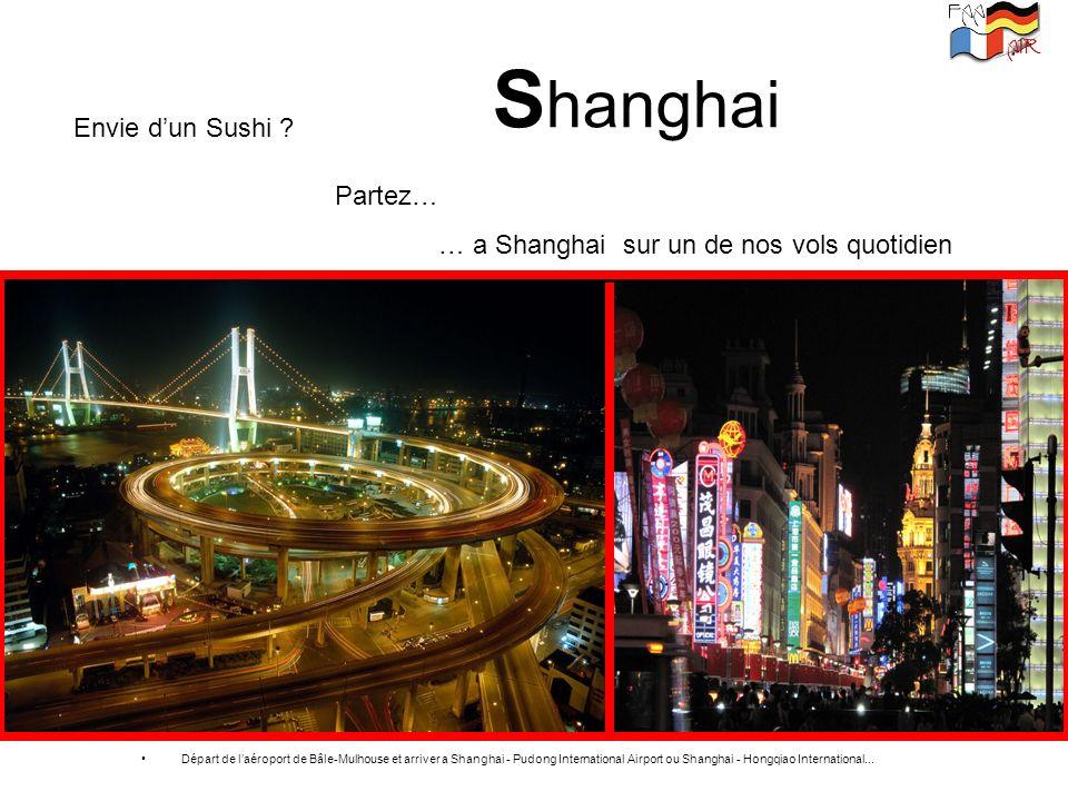 S hanghai Départ de laéroport de Bâle-Mulhouse et arriver a Shanghai - Pudong International Airport ou Shanghai - Hongqiao International... Envie dun