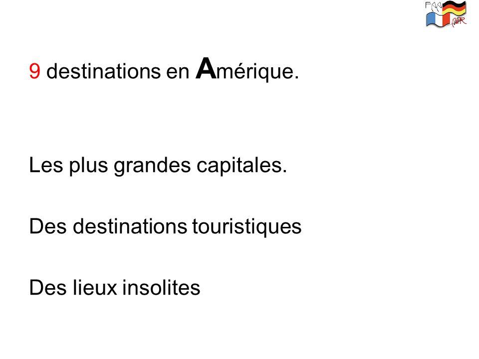 9 destinations en A mérique. Les plus grandes capitales. Des destinations touristiques Des lieux insolites
