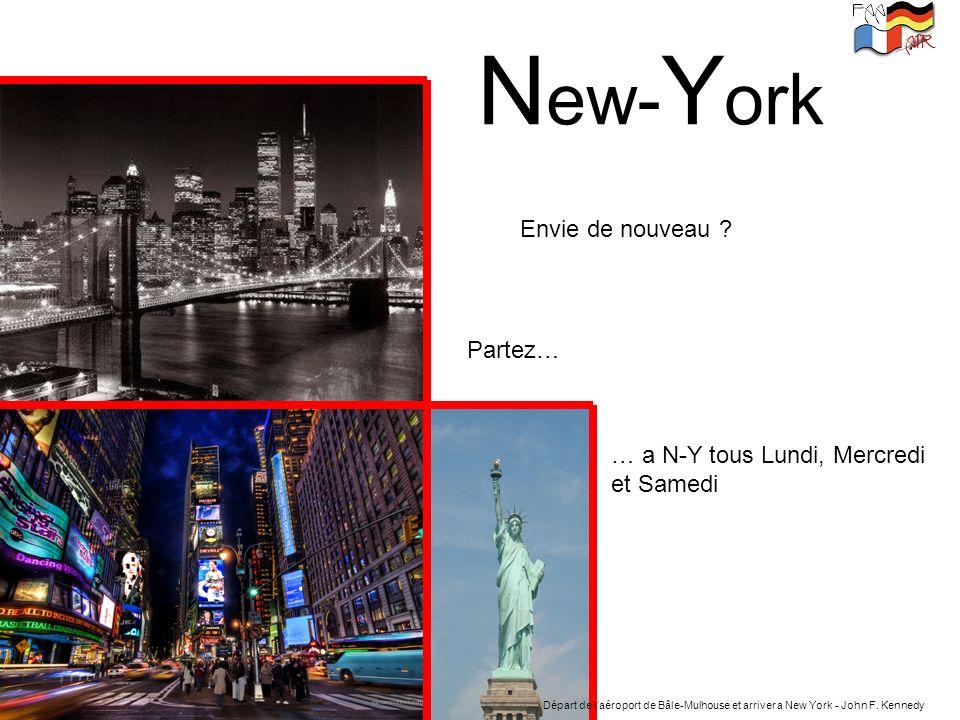 N ew- Y ork Envie de nouveau ? Partez… … a N-Y tous Lundi, Mercredi et Samedi Départ de laéroport de Bâle-Mulhouse et arriver a New York - John F. Ken
