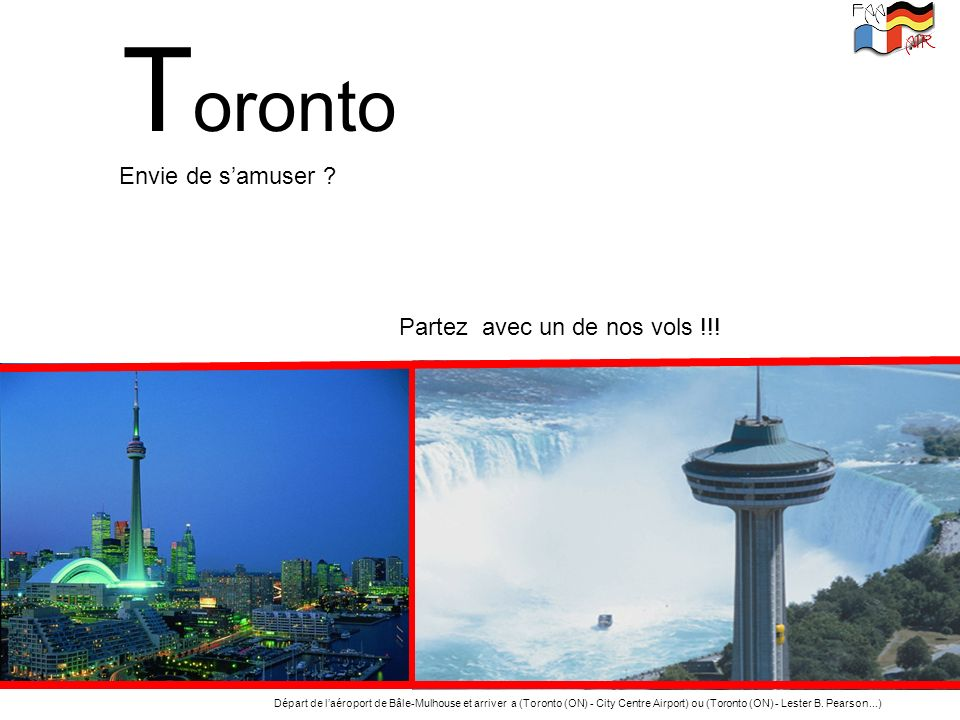 T oronto Départ de laéroport de Bâle-Mulhouse et arriver a (Toronto (ON) - City Centre Airport) ou (Toronto (ON) - Lester B. Pearson...) Envie de samu