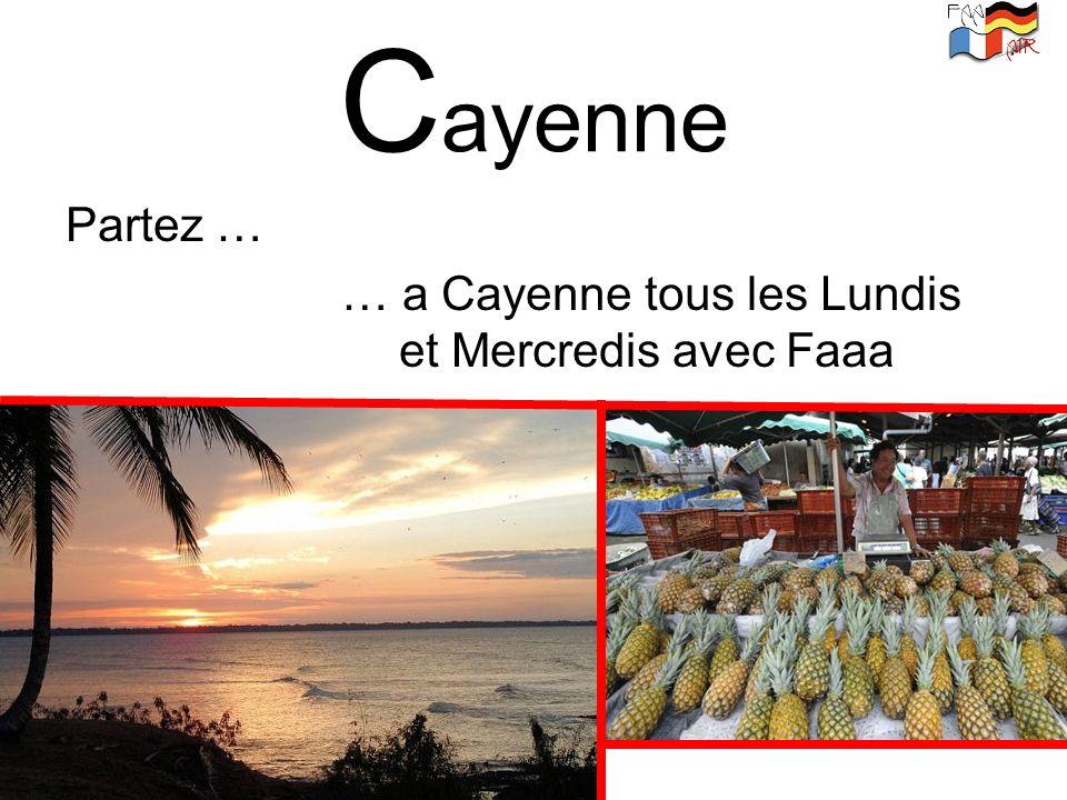 C ayenne Partez … … a Cayenne tous les Lundis et Mercredis avec Faaa