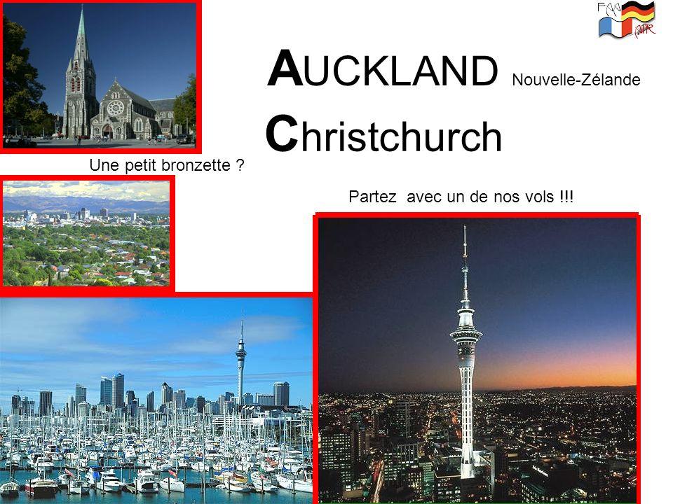 A UCKLAND Nouvelle-Zélande Partez avec un de nos vols !!! Une petit bronzette ? C hristchurch