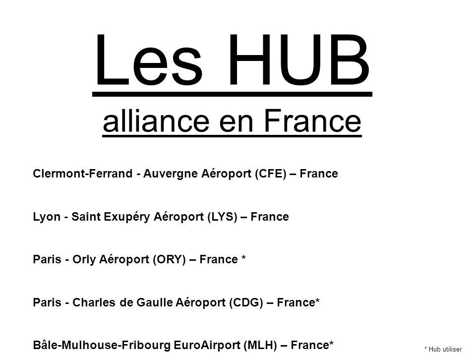 Les HUB alliance en France Clermont-Ferrand - Auvergne Aéroport (CFE) – France Lyon - Saint Exupéry Aéroport (LYS) – France Paris - Orly Aéroport (ORY