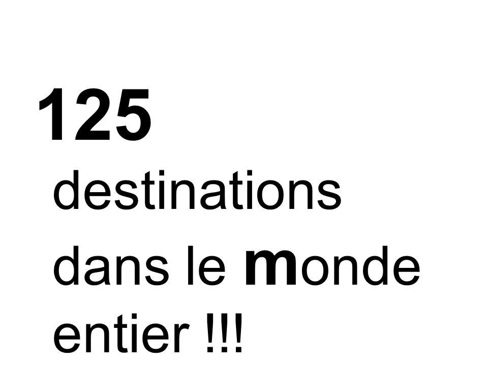 125 destinations dans le m onde entier !!!