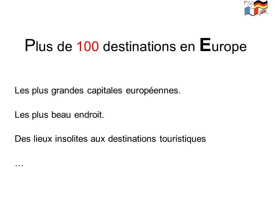 P lus de 100 destinations en E urope Les plus grandes capitales européennes. Les plus beau endroit. Des lieux insolites aux destinations touristiques