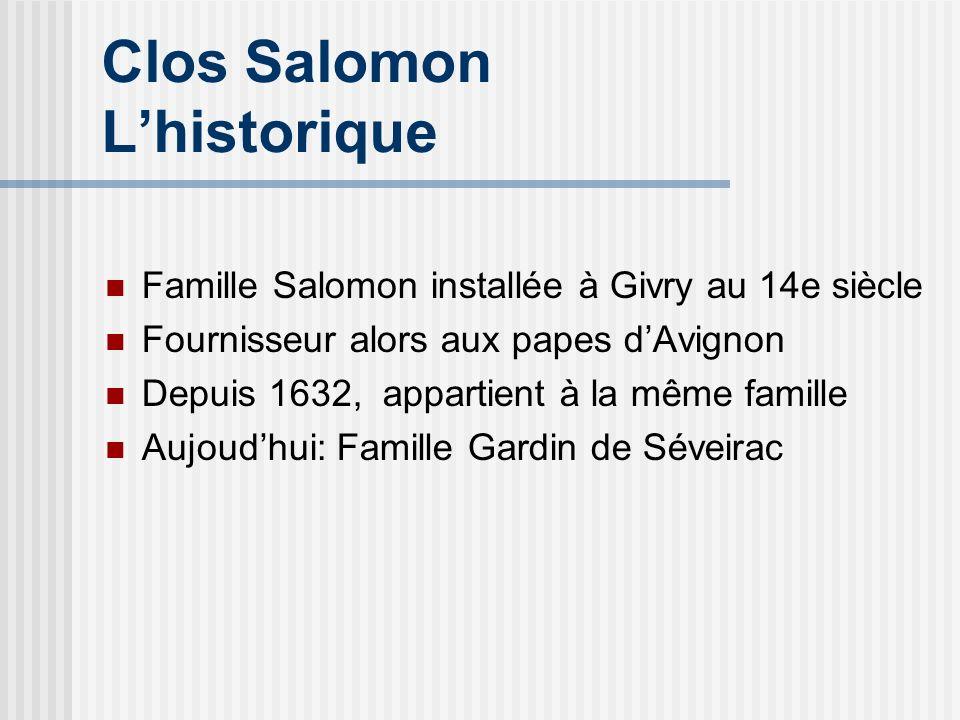 Clos Salomon Lhistorique Famille Salomon installée à Givry au 14e siècle Fournisseur alors aux papes dAvignon Depuis 1632, appartient à la même famill