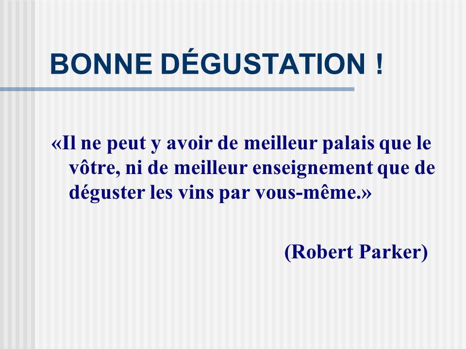 BONNE DÉGUSTATION ! «Il ne peut y avoir de meilleur palais que le vôtre, ni de meilleur enseignement que de déguster les vins par vous-même.» (Robert