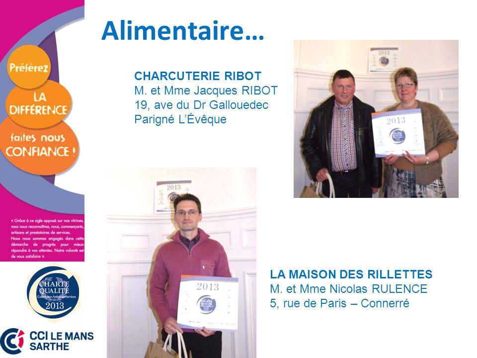 Alimentaire… CHARCUTERIE RIBOT M. et Mme Jacques RIBOT 19, ave du Dr Gallouedec Parigné LÉvêque LA MAISON DES RILLETTES M. et Mme Nicolas RULENCE 5, r