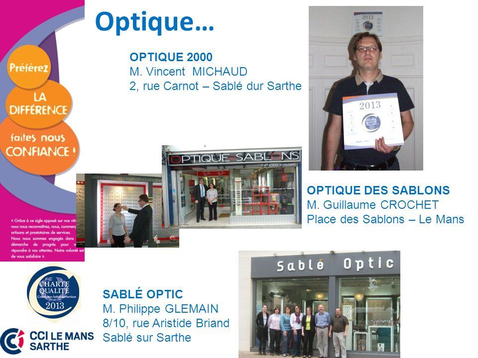 Optique… OPTIQUE DES SABLONS M. Guillaume CROCHET Place des Sablons – Le Mans SABLÉ OPTIC M. Philippe GLEMAIN 8/10, rue Aristide Briand Sablé sur Sart
