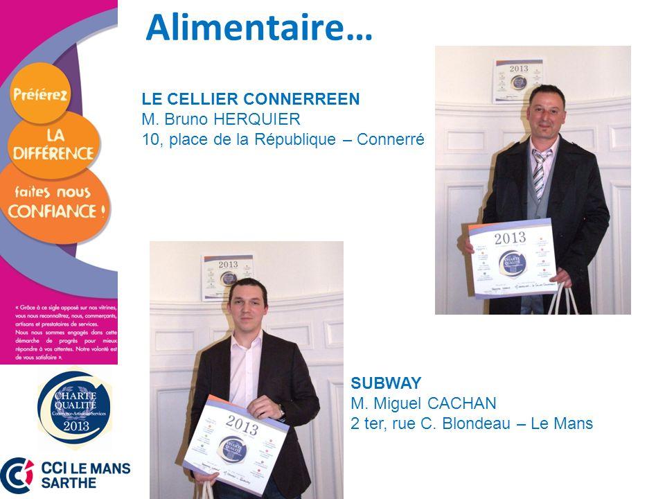 Alimentaire… SUBWAY M. Miguel CACHAN 2 ter, rue C. Blondeau – Le Mans LE CELLIER CONNERREEN M. Bruno HERQUIER 10, place de la République – Connerré