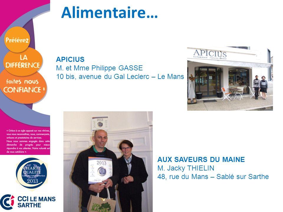 Alimentaire… APICIUS M. et Mme Philippe GASSE 10 bis, avenue du Gal Leclerc – Le Mans AUX SAVEURS DU MAINE M. Jacky THIELIN 48, rue du Mans – Sablé su