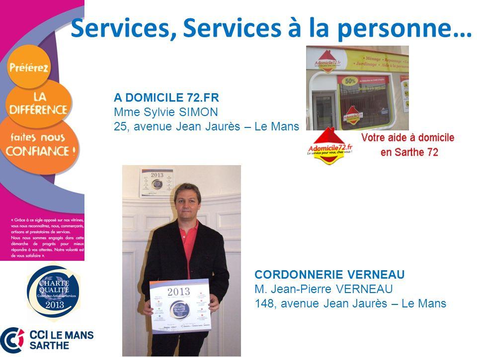 Services, Services à la personne… A DOMICILE 72.FR Mme Sylvie SIMON 25, avenue Jean Jaurès – Le Mans CORDONNERIE VERNEAU M. Jean-Pierre VERNEAU 148, a