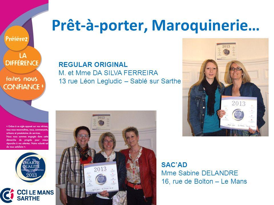 Prêt-à-porter, Maroquinerie… REGULAR ORIGINAL M. et Mme DA SILVA FERREIRA 13 rue Léon Legludic – Sablé sur Sarthe SACAD Mme Sabine DELANDRE 16, rue de