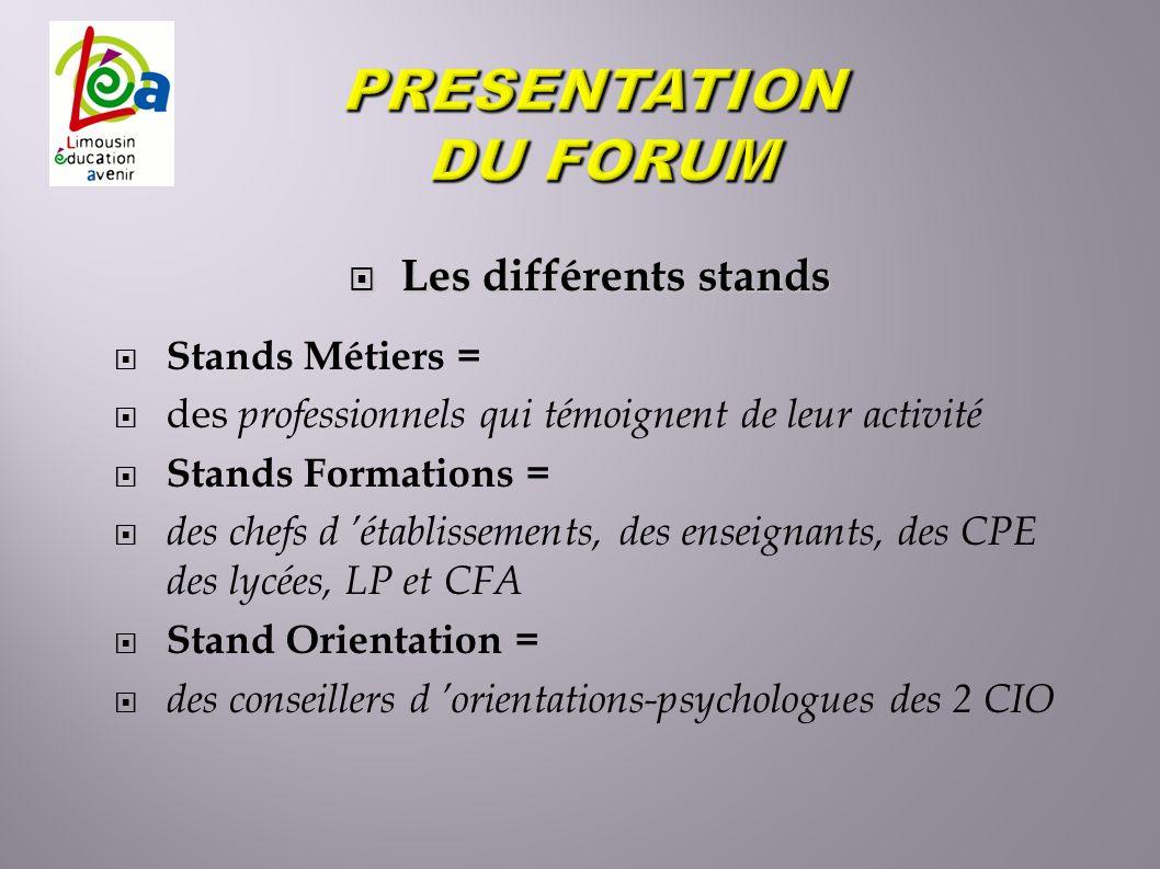 Les différents stands Les différents stands Stands Métiers = des professionnels qui témoignent de leur activité Stands Formations = des chefs d établi