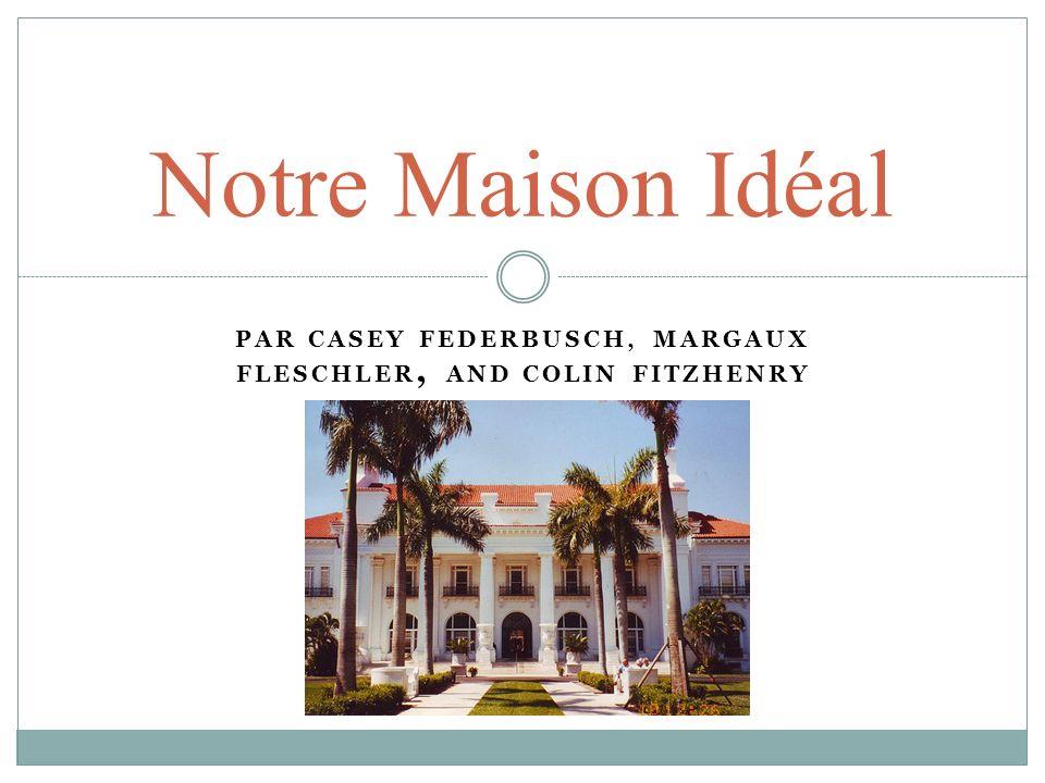 PAR CASEY FEDERBUSCH, MARGAUX FLESCHLER, AND COLIN FITZHENRY Notre Maison Idéal