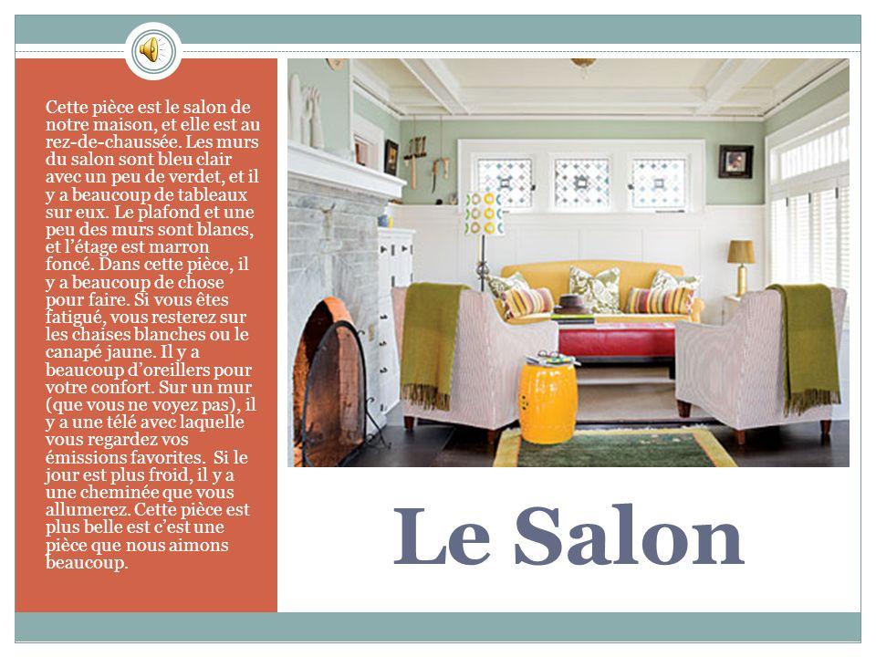 Le Salon Cette pièce est le salon de notre maison, et elle est au rez-de-chaussée.