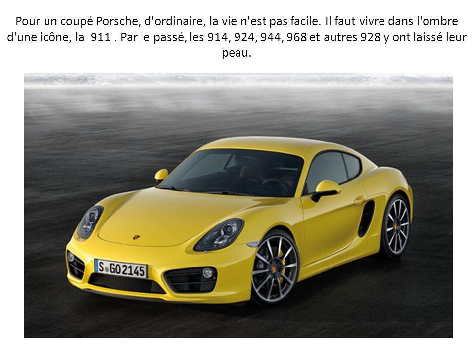 Pour un coupé Porsche, d ordinaire, la vie n est pas facile.