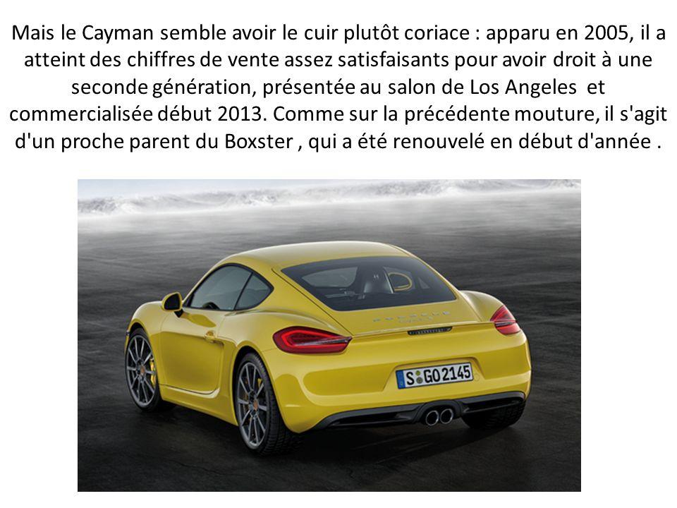 Mais le Cayman semble avoir le cuir plutôt coriace : apparu en 2005, il a atteint des chiffres de vente assez satisfaisants pour avoir droit à une seconde génération, présentée au salon de Los Angeles et commercialisée début 2013.
