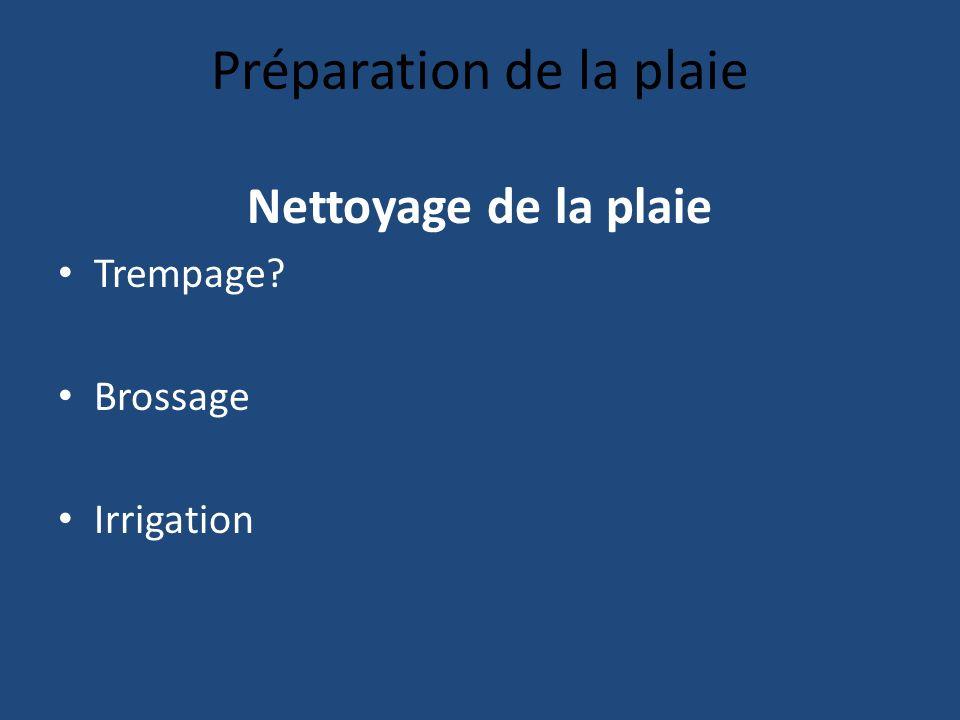 Préparation de la plaie Nettoyage de la plaie Trempage? Brossage Irrigation