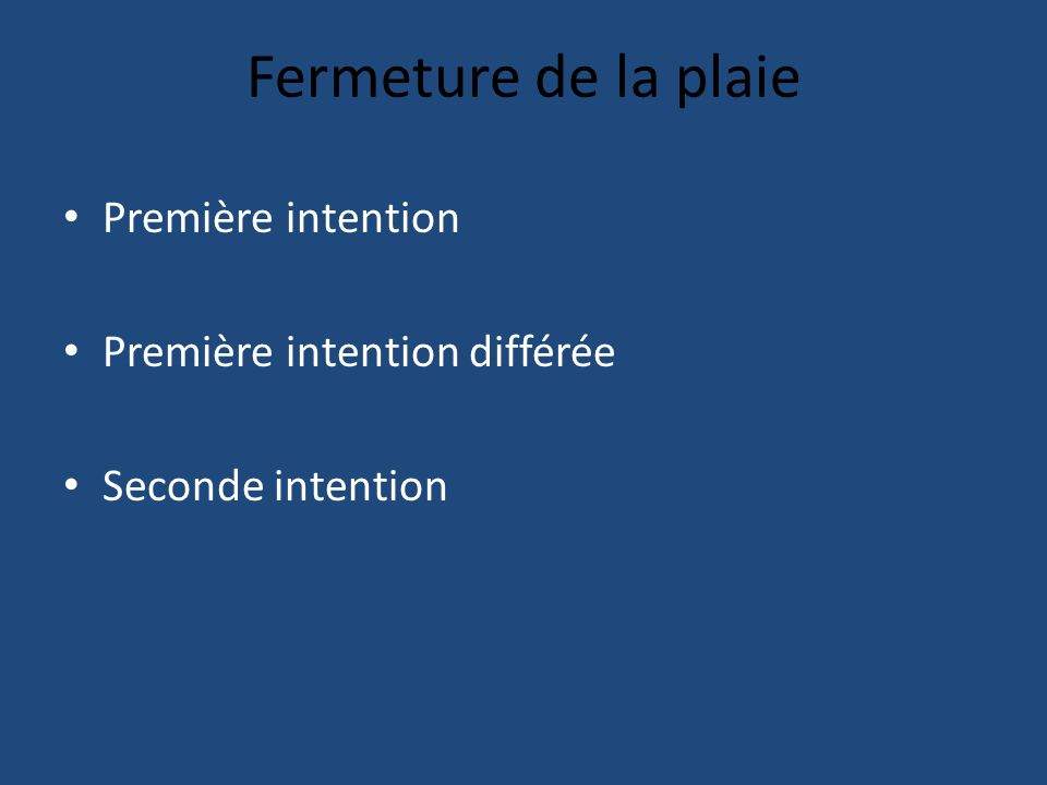 Fermeture de la plaie Première intention Première intention différée Seconde intention