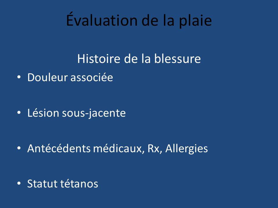 Évaluation de la plaie Histoire de la blessure Douleur associée Lésion sous-jacente Antécédents médicaux, Rx, Allergies Statut tétanos