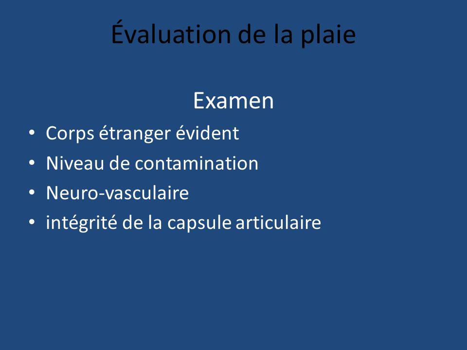 Évaluation de la plaie Examen Corps étranger évident Niveau de contamination Neuro-vasculaire intégrité de la capsule articulaire