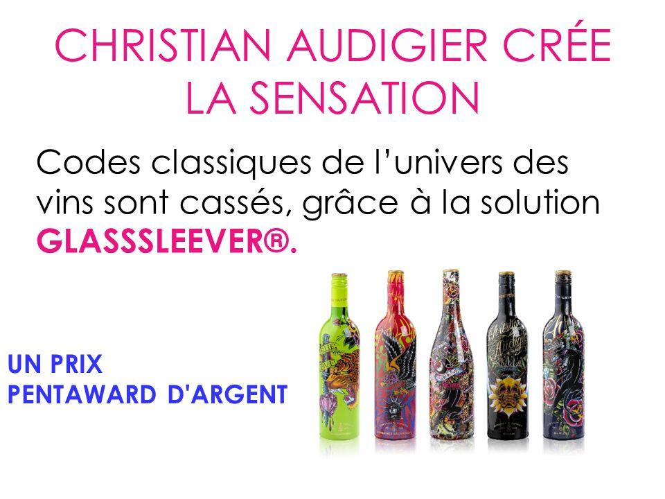 CHRISTIAN AUDIGIER CRÉE LA SENSATION Codes classiques de lunivers des vins sont cassés, grâce à la solution GLASSSLEEVER®.