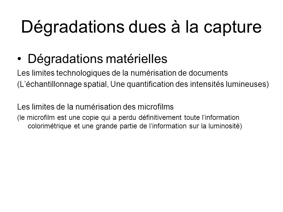 Dégradations dues à la capture Dégradations matérielles Les limites technologiques de la numérisation de documents (Léchantillonnage spatial, Une quan