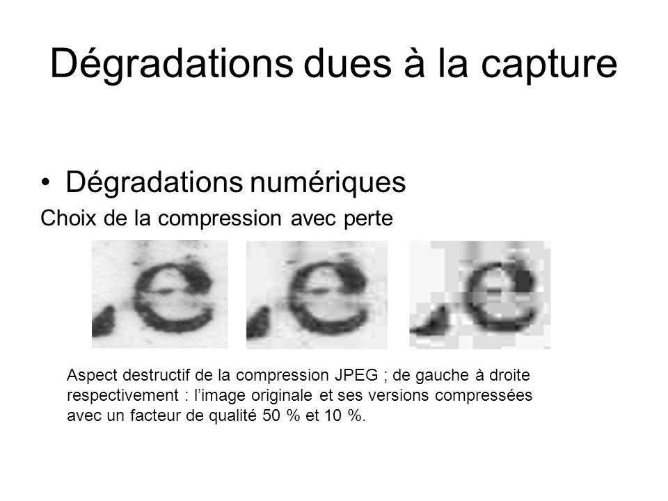 Dégradations dues à la capture Dégradations numériques Choix de la compression avec perte Aspect destructif de la compression JPEG ; de gauche à droite respectivement : limage originale et ses versions compressées avec un facteur de qualité 50 % et 10 %.