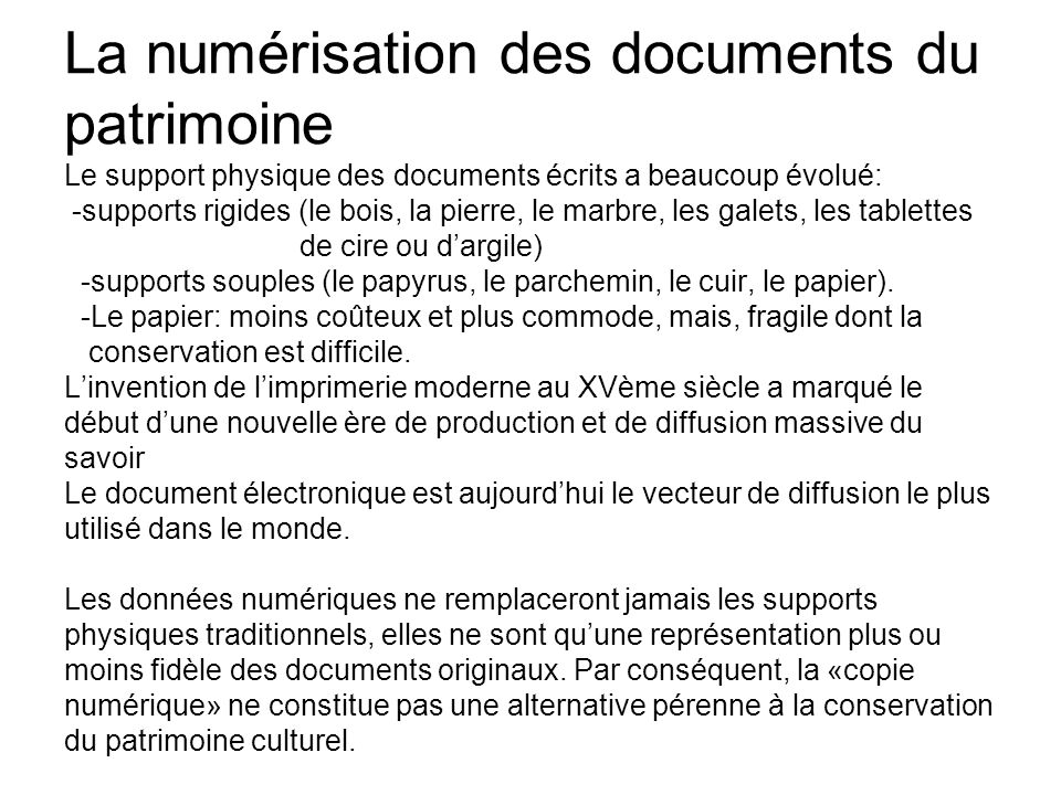 La numérisation des documents du patrimoine Le support physique des documents écrits a beaucoup évolué: -supports rigides (le bois, la pierre, le marb