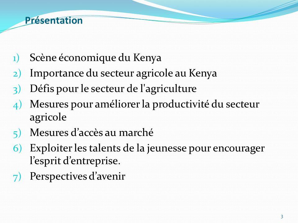 Présentation 1) Scène économique du Kenya 2) Importance du secteur agricole au Kenya 3) Défis pour le secteur de l'agriculture 4) Mesures pour amélior