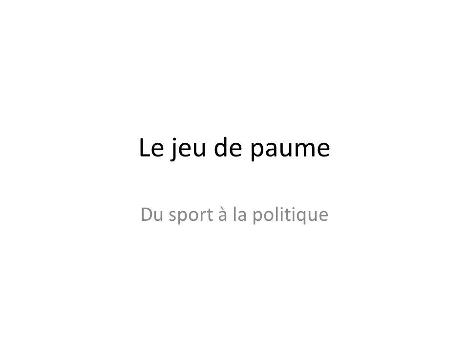 Le jeu de paume Du sport à la politique
