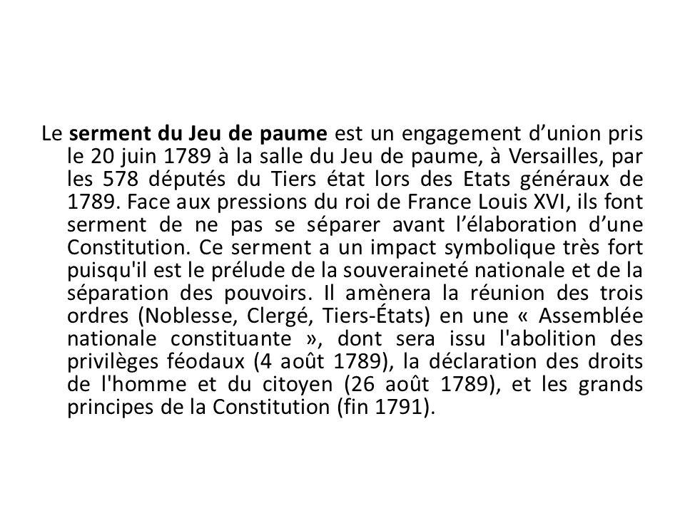 Le serment du Jeu de paume est un engagement dunion pris le 20 juin 1789 à la salle du Jeu de paume, à Versailles, par les 578 députés du Tiers état l