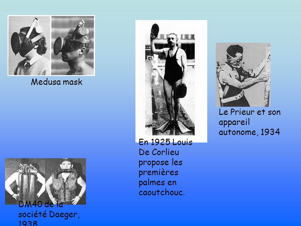 Medusa mask Le Prieur et son appareil autonome, 1934 DM40 de la société Daeger, 1938 En 1925 Louis De Corlieu propose les premières palmes en caoutcho