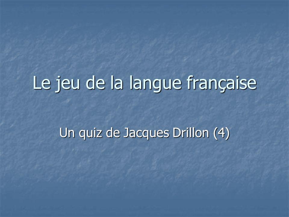 Le jeu de la langue française Un quiz de Jacques Drillon (4)