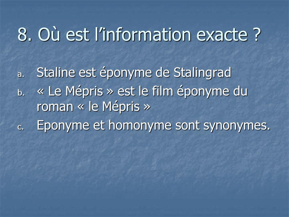 8. Où est linformation exacte ? a. S taline est éponyme de Stalingrad b. « Le Mépris » est le film éponyme du roman « le Mépris » c. E ponyme et homon