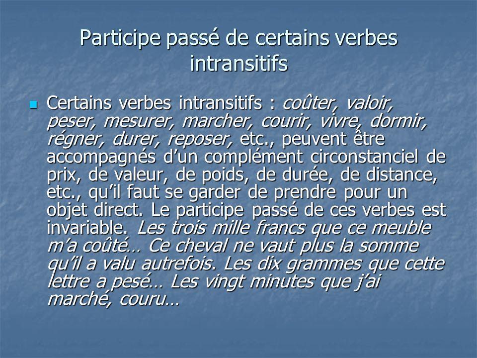 Participe passé de certains verbes intransitifs Certains verbes intransitifs : coûter, valoir, peser, mesurer, marcher, courir, vivre, dormir, régner,