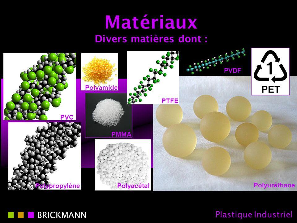 Matériaux Divers matières dont : Polyamide PolyacétalPolypropylène Polyuréthane PMMA PVC PTFE PVDF BRICKMANN Plastique Industriel