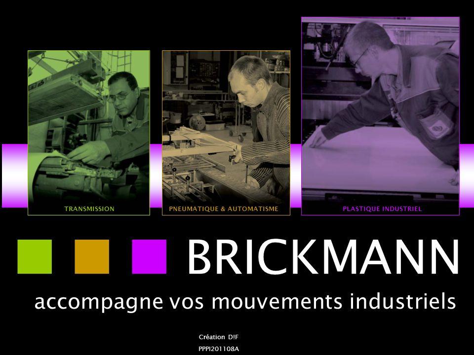 accompagne vos mouvements industriels BRICKMANN TRANSMISSIONPNEUMATIQUE & AUTOMATISMEPLASTIQUE INDUSTRIEL Création D!F PPPI201108A