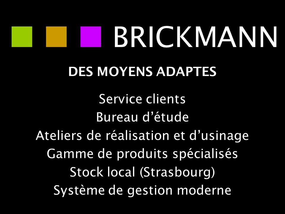 DES MOYENS ADAPTES Service clients Bureau détude Ateliers de réalisation et dusinage Gamme de produits spécialisés Stock local (Strasbourg) Système de
