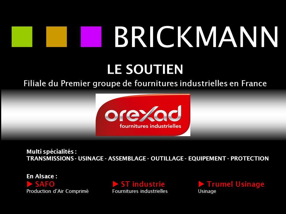 LE SOUTIEN Filiale du Premier groupe de fournitures industrielles en France BRICKMANN Multi spécialités : TRANSMISSIONS - USINAGE - ASSEMBLAGE - OUTIL